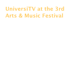 UniversiTV at the 3rd Arts & Music Festival