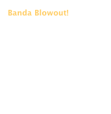 Banda Blowout!